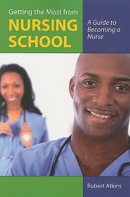 Getting the Most From Nursing School By Atkins, Robert